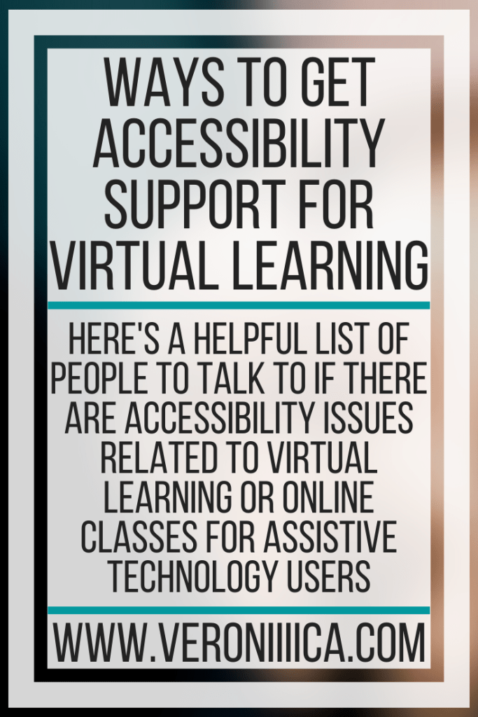 Ways To Get Accessibility Support For Virtual Learning. Here's a helpful list of people to talk to if there are accessibility issues related to virtual learning or online classes for Assistive technology users