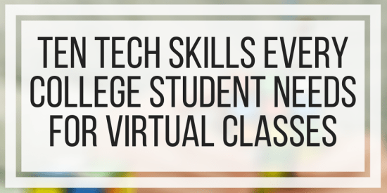 Ten Tech Skills Every College Student Needs For Virtual Classes