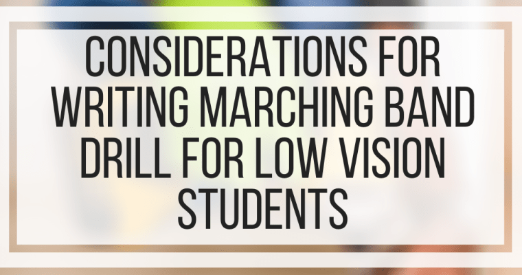 Considerations For Writing Marching Band Drill For Low Vision Students