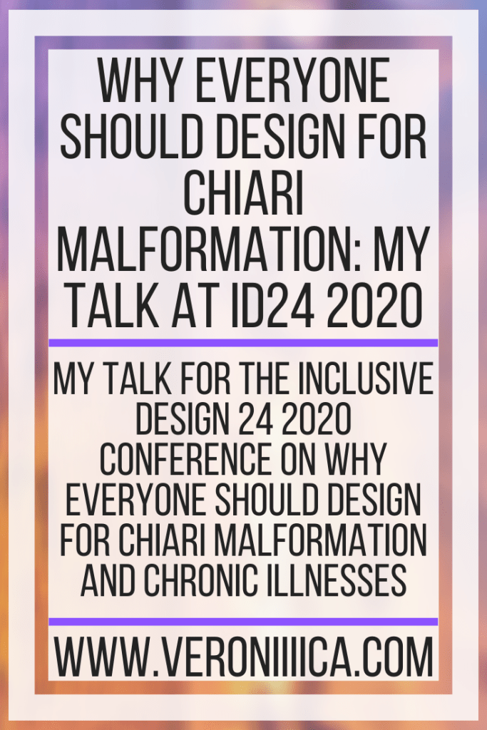 Why Everyone Should Design For Chiari Malformation: My Talk At ID24 2020. My talk for the Inclusive Design 24 2020 Conference on why everyone should design for Chiari Malformation and chronic illnesses