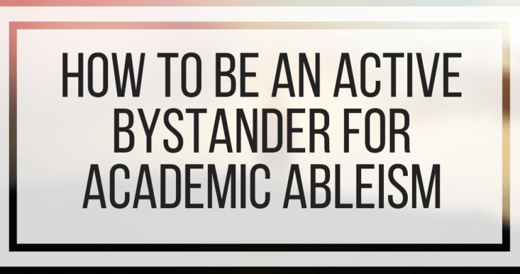 How To Be An Active Bystander For Academic Ableism