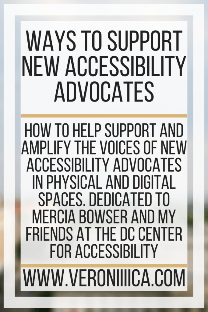 Ways To Support New Accessibility Advocates. How to help support and amplify the voices of new accessibility advocates in physical and digital spaces. Dedicated to Mercia Bowser and my friends at the DC Center for Accessibility