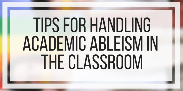 Tips For Handling Academic Ableism In The Classroom
