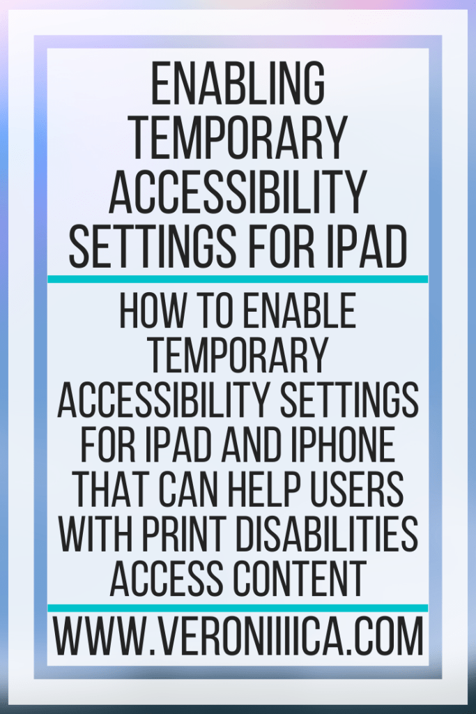 Enabling Temporary Accessibility Settings For iPad. How to enable temporary accessibility settings for iPad and iPhone that can help users with print disabilities access content