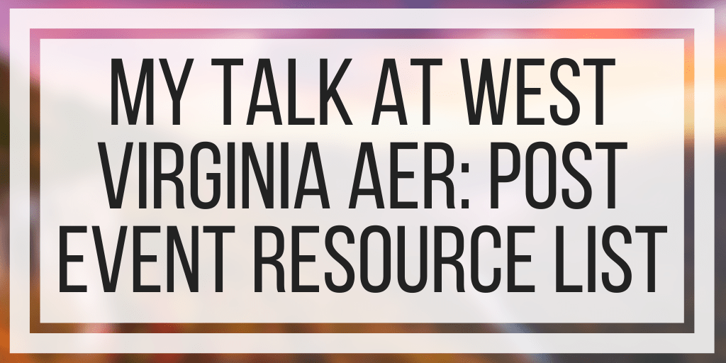 My Talk At West Virginia AER: Post-Event Resource List