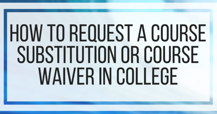 How To Request a Course Substitution or Course Waiver In College