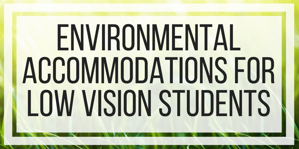 Environmental Accommodations For Low Vision Students