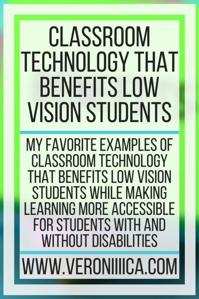 My favorite examples of classroom technology that benefits low vision students while making learning more accessible for students with and without disabilities