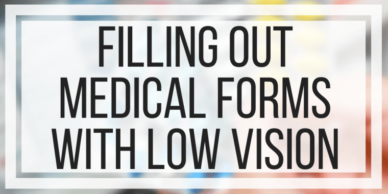 Filling Out Medical Forms With Low Vision