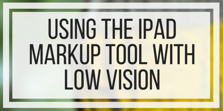 Using The iPad Markup Tool With Low Vision