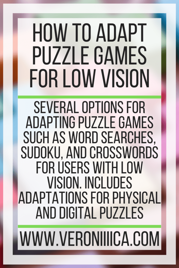 Several options for adapting puzzle games such as word searches, sudoku, and crosswords for users with low vision. Includes adaptations for physical and digital puzzles
