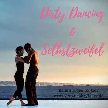 Dirty Dancing, Selbstzweifel, Ängste, Selbstsabotage