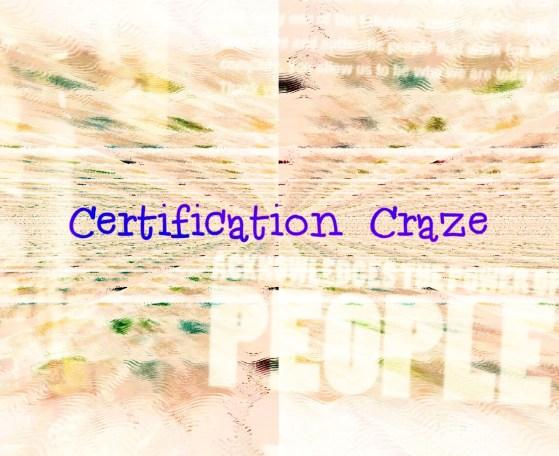 Certification Craze