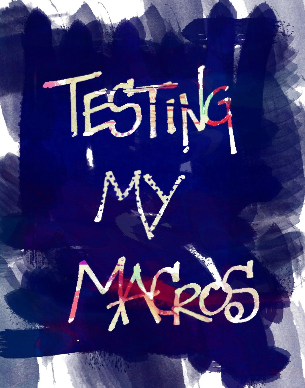 Testing My Macros
