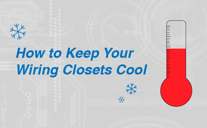 3 Simple Ways to Maintain Wiring Closets Cool | Versa Technology on