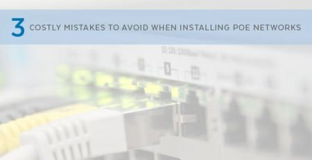 3 Costly PoE Install Mistakes