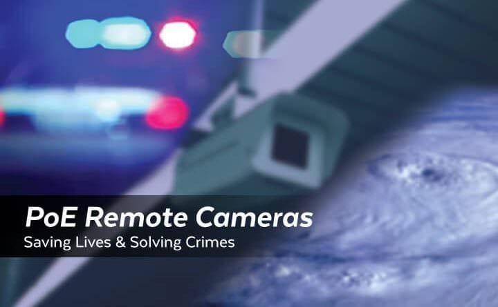 PoE Remote Cameras | Saving Lives & Solving Crime