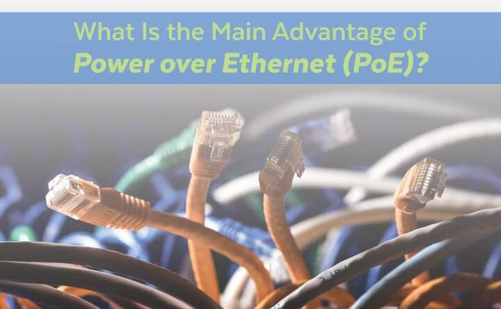 Advantage of Power Over Ethernet (PoE)