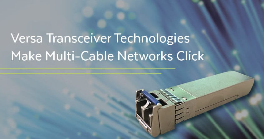Versa Transceiver Technologies Make Multi-Cable Networks Click