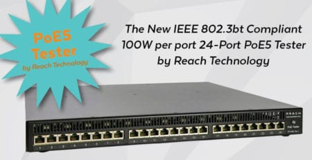 The New IEEE 802.3bt Compliant 100W per port 24-Port PoE5 Tester by Reach Technology