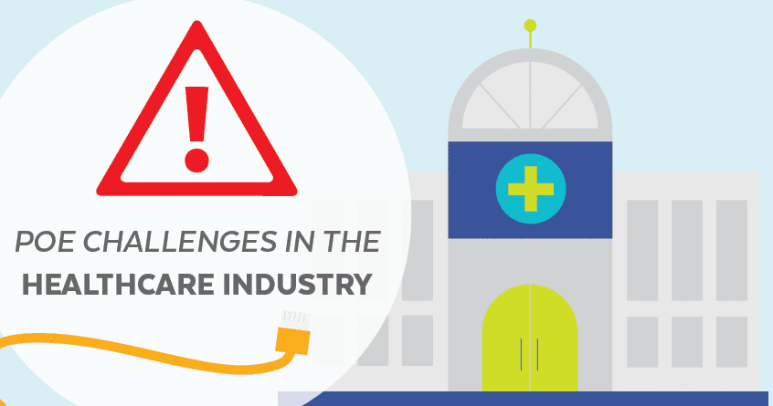 PoE Challenges in the Healthcare Industry