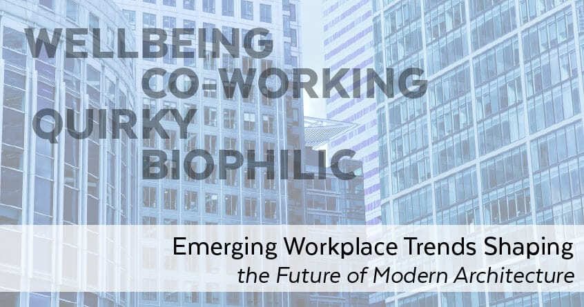 Emerging Workplace Trends Shaping the Future of Modern Architecture