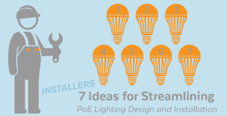 Installers: 7 Ideas for Streamlining PoE Lighting Design and Installation