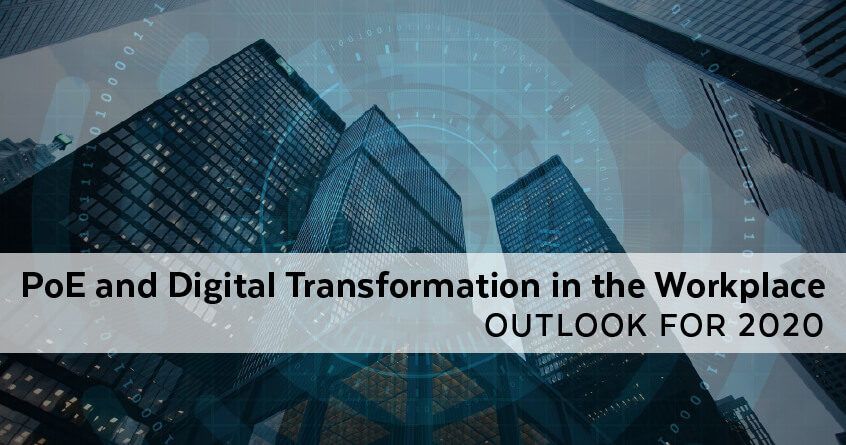 PoE and Digital Transformation in the Workplace: Outlook for 2020