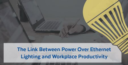 The Link Between Power Over Ethernet Lighting and Workplace Productivity