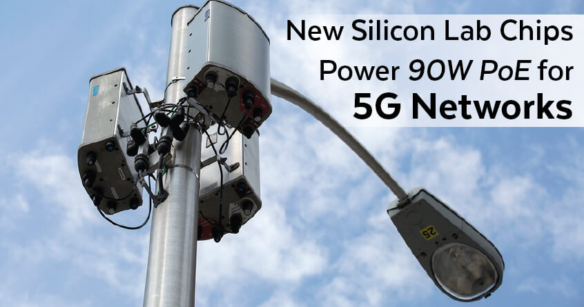 New Silicon Lab Chips Power 90W PoE for 5G Networks