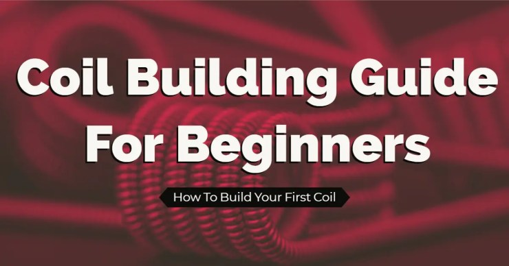 Coil Building Guide for Beginners — How To Build Your First Coil