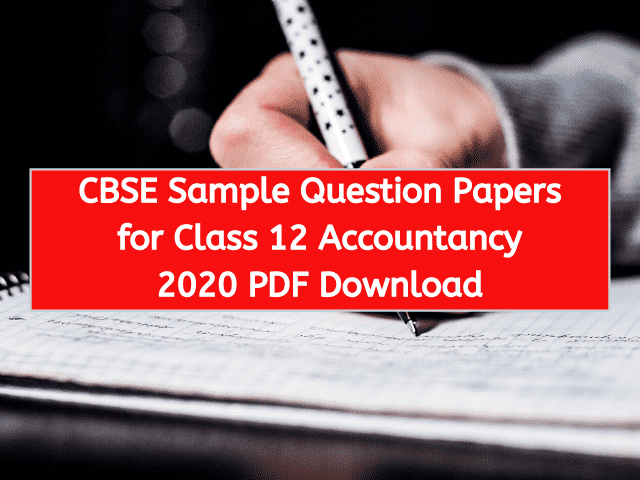 CBSE Sample Question Papers for Class 12 Accountancy 2020 PDF Download