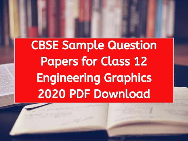 CBSE Sample Question Papers for Class 12 Engineering Graphics 2020 PDF Download