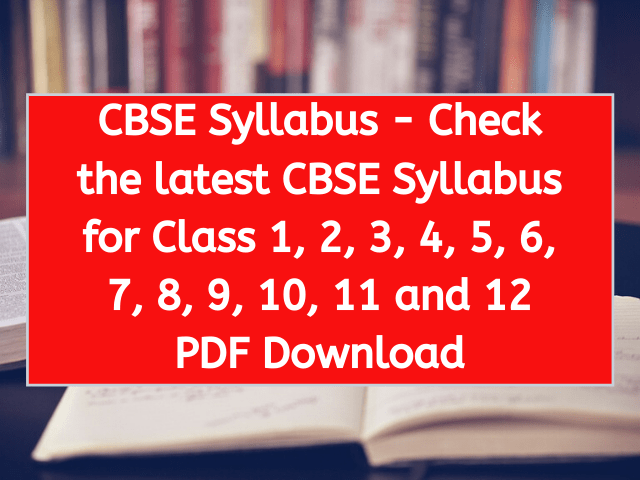 CBSE Syllabus - Check the latest CBSE Syllabus for Class 1, 2, 3, 4, 5, 6, 7, 8, 9, 10, 11 and 12 PDF Download
