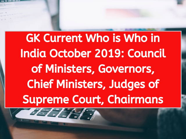 GK Current Who is Who in India October 2019 Council of Ministers, Governors, Chief Ministers, Judges of Supreme Court, Chairmans