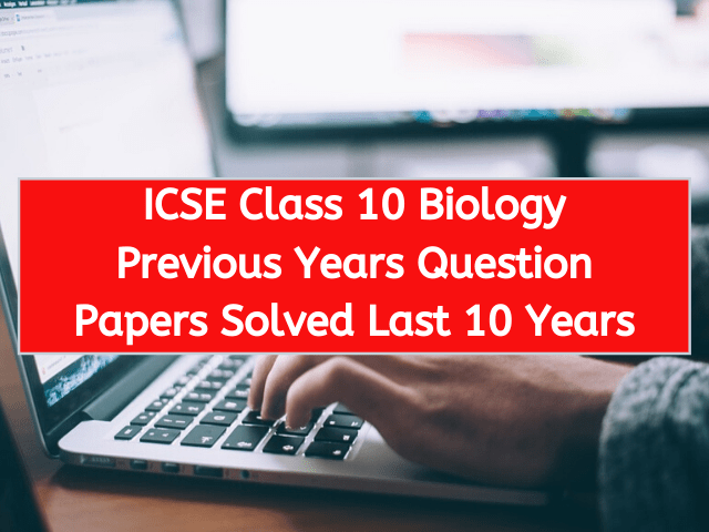 ICSE Class 10 Biology Previous Years Question Papers Solved Last 10 Years