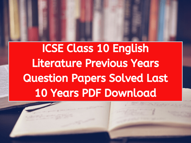 ICSE Class 10 English Literature Previous Years Question Papers Solved Last 10 Years PDF Download