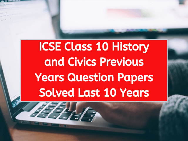 ICSE Class 10 History and Civics Previous Years Question Papers Solved Last 10 Years