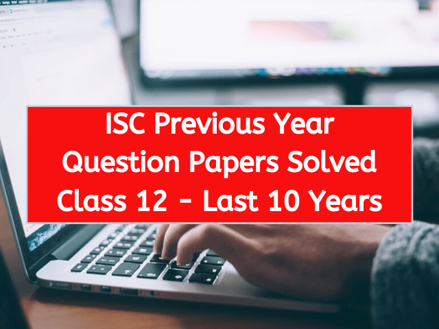 ISC Previous Year Question Papers Solved Class 12 - Last 10 Years