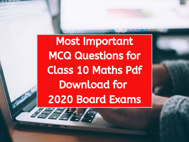 MCQ Questions for Class 10 Maths Pdf Download