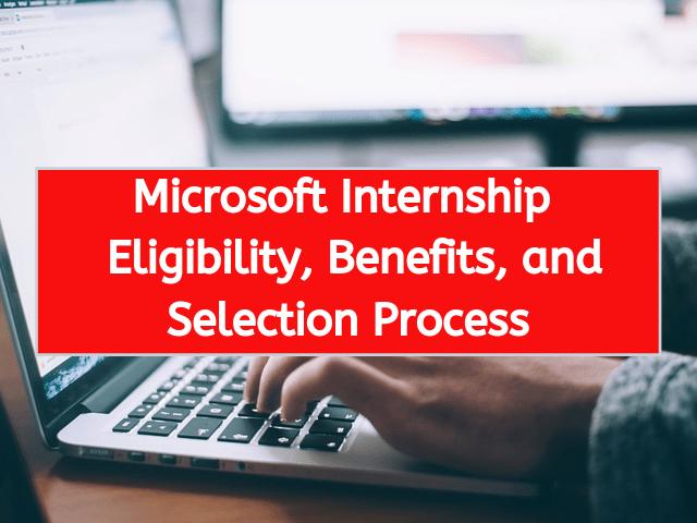 Microsoft Internship Eligibility, Benefits, and Selection Process