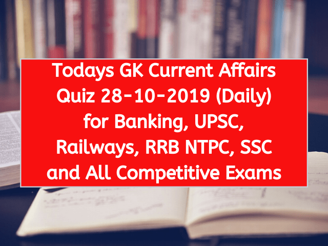 Todays GK Current Affairs Quiz 28-10-2019 (Daily) for Banking, UPSC, Railways, RRB NTPC, SSC and All Competitive Exams