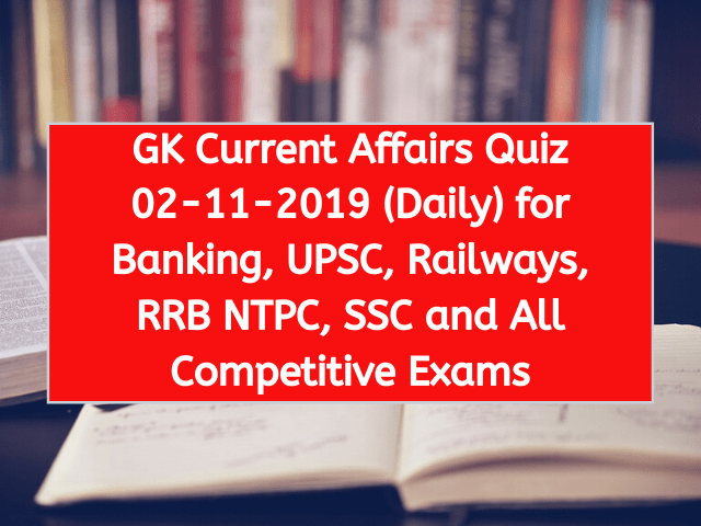GK Current Affairs Quiz 02-11-2019 (Daily) for Banking, UPSC, Railways, RRB NTPC, SSC and All Competitive Exams