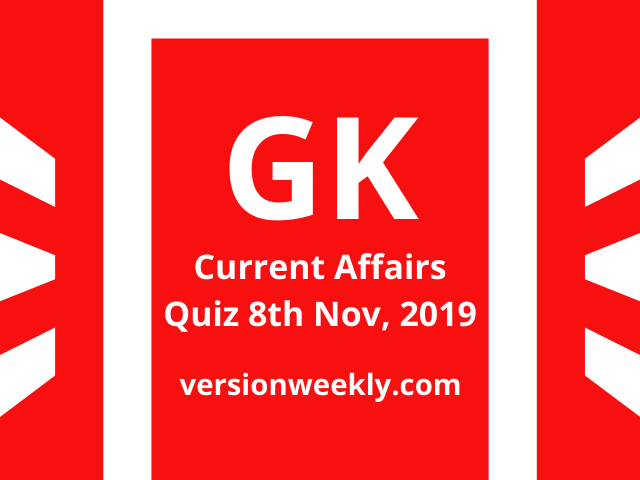 GK Current Affairs Quiz 08-11-2019 (Daily) for Banking, UPSC, Railways, RRB NTPC, SSC and All Competitive Exams