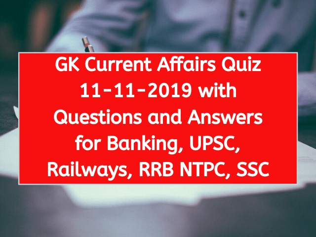 GK Current Affairs Quiz 11-11-2019 with Questions and Answers for Banking, UPSC, Railways, RRB NTPC, SSC