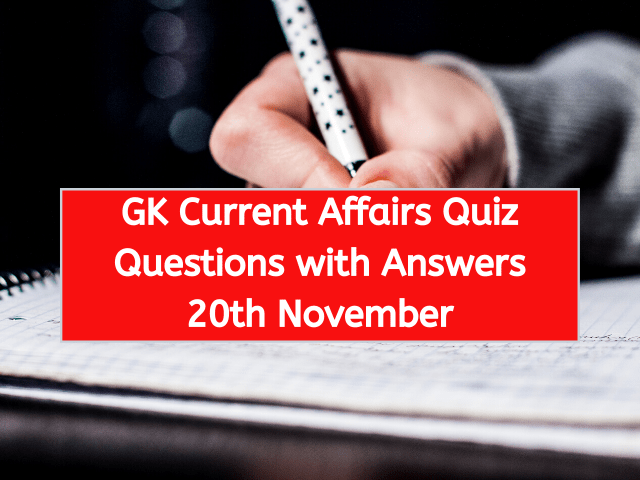 GK Current Affairs Quiz Questions with Answers 20th November