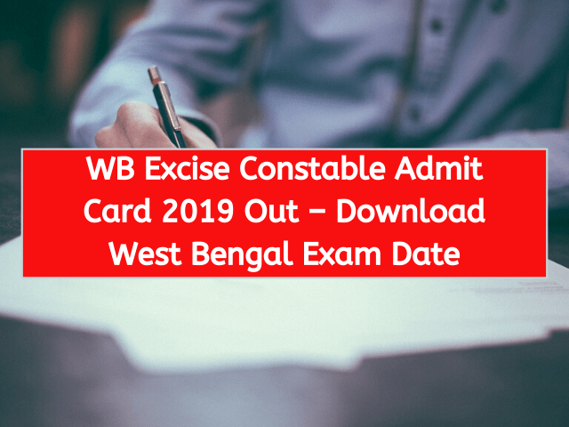 WB Excise Constable Admit Card 2019 Out – Download West Bengal Exam Date