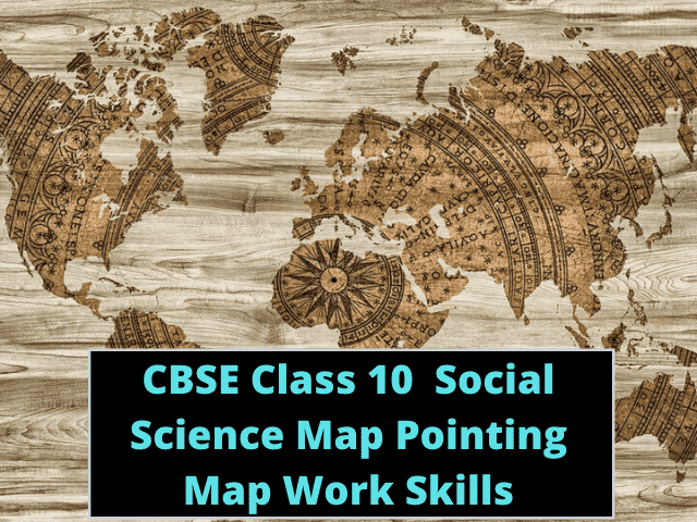CBSE Class 10 Social Science Map Pointing Map Work Skills