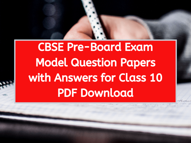 CBSE Pre-Board Exam Model Question Papers with Answers for Class 10 PDF Download