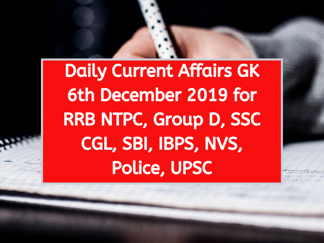 Daily Current Affairs GK 6th December 2019